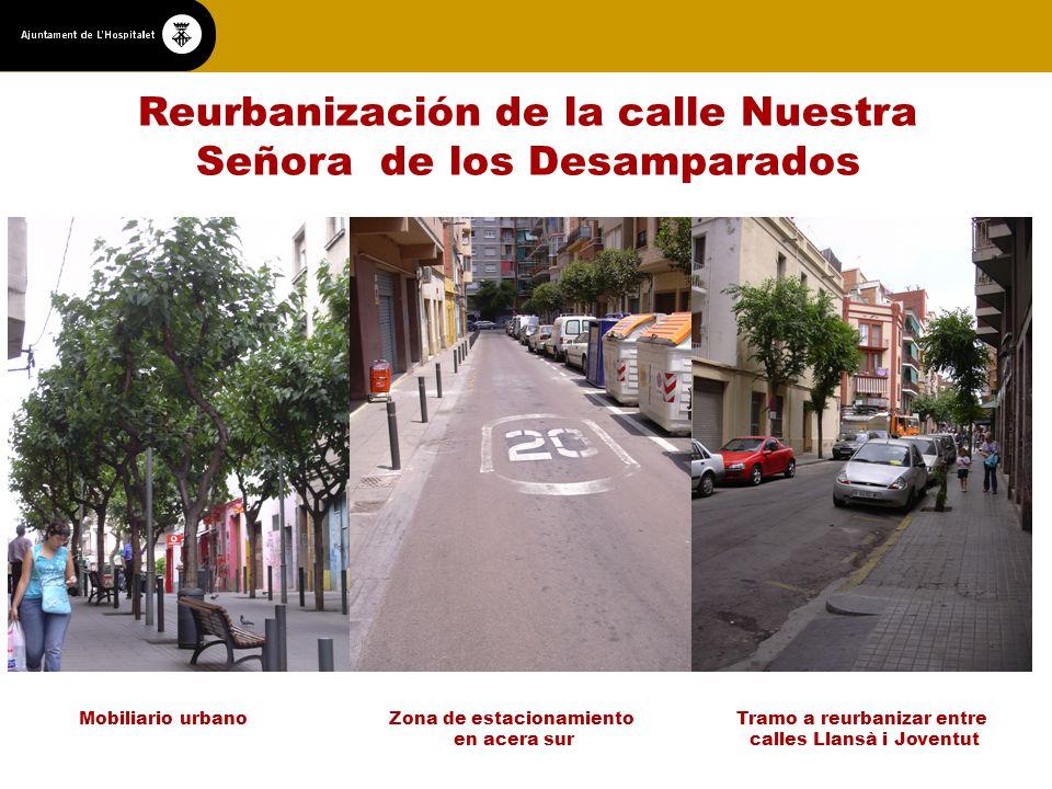 Reurbanización de la calle Nuestra Señora de los Desamparados Mobiliario urbanoZona de estacionamiento en acera sur Tramo a reurbanizar entre calles Llansà i Joventut