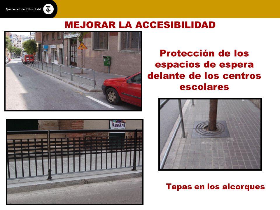 MEJORAR LA ACCESIBILIDAD Protección de los espacios de espera delante de los centros escolares Tapas en los alcorques