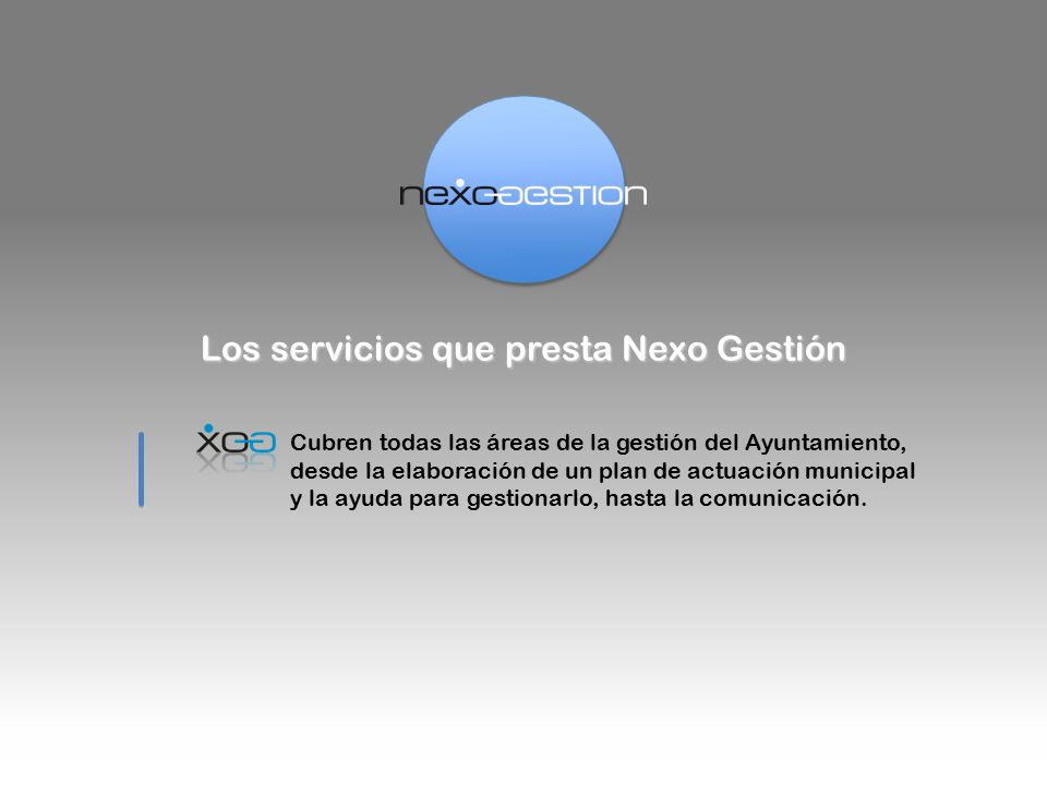 Los servicios que presta Nexo Gestión Cubren todas las áreas de la gestión del Ayuntamiento, desde la elaboración de un plan de actuación municipal y la ayuda para gestionarlo, hasta la comunicación.
