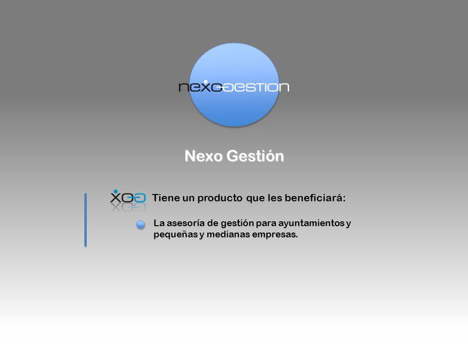 Nexo Gestión Tiene un producto que les beneficiará: La asesoría de gestión para ayuntamientos y pequeñas y medianas empresas.
