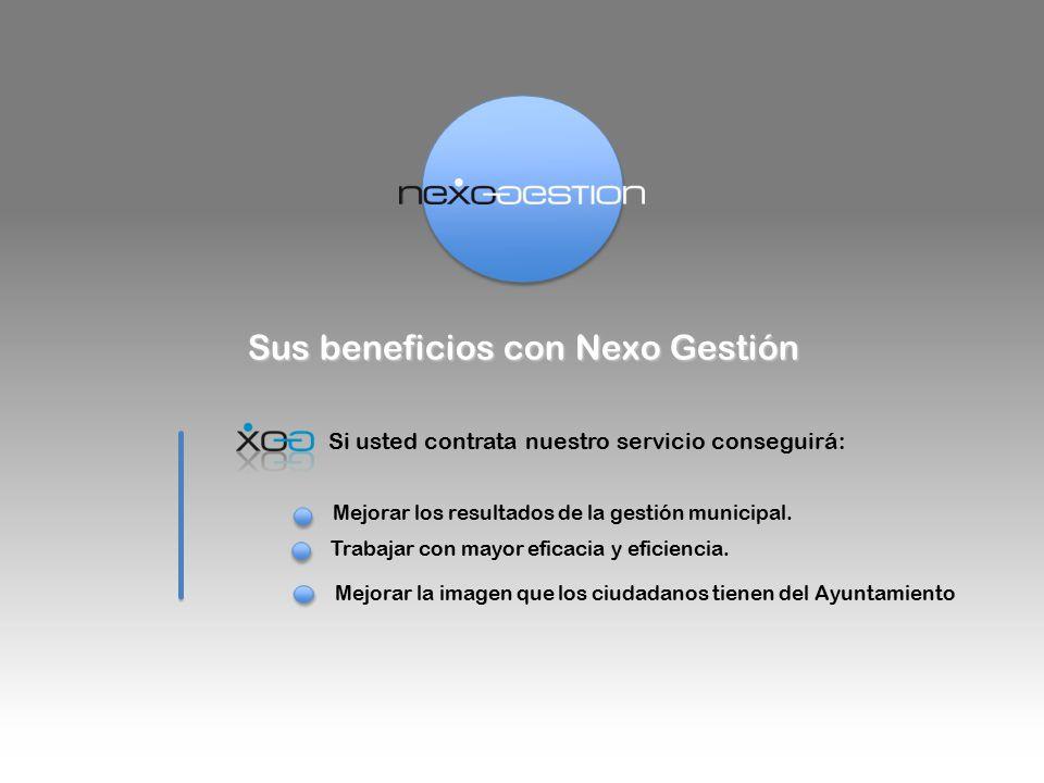 Sus beneficios con Nexo Gestión Si usted contrata nuestro servicio conseguirá: Mejorar los resultados de la gestión municipal.