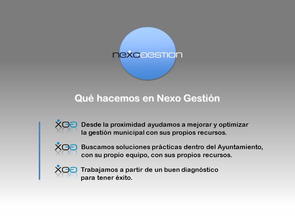 Qué hacemos en Nexo Gestión Desde la proximidad ayudamos a mejorar y optimizar la gestión municipal con sus propios recursos.