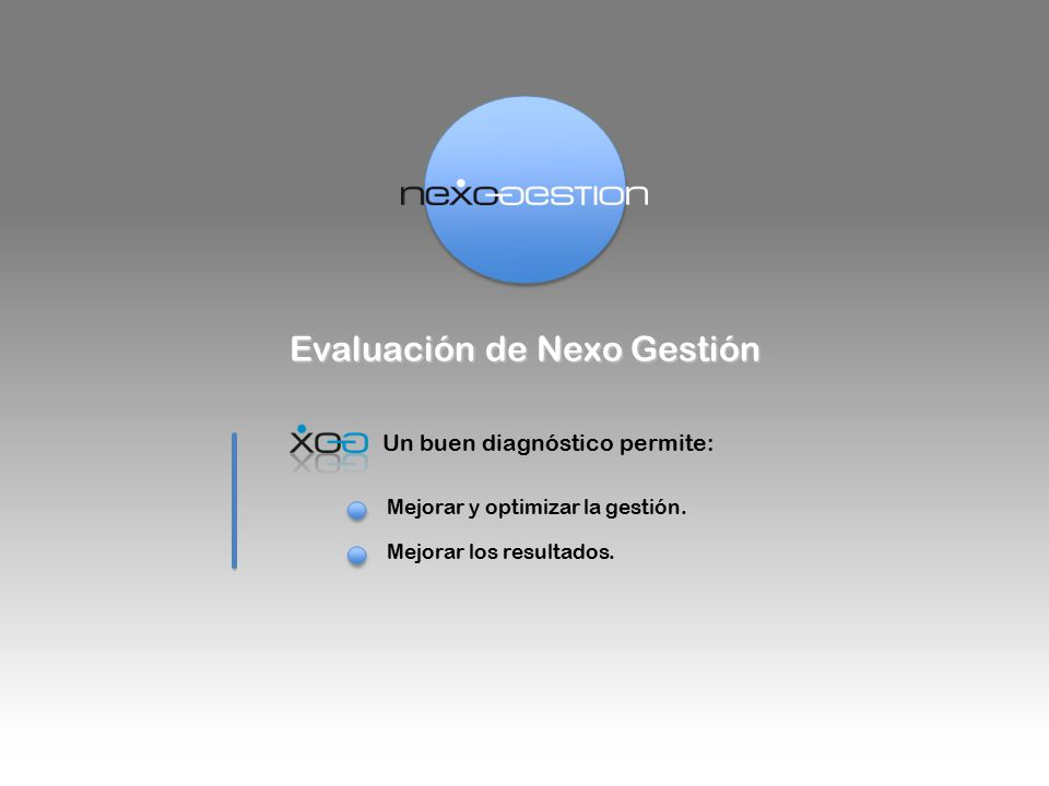 Evaluación de Nexo Gestión Un buen diagnóstico permite: Mejorar y optimizar la gestión.
