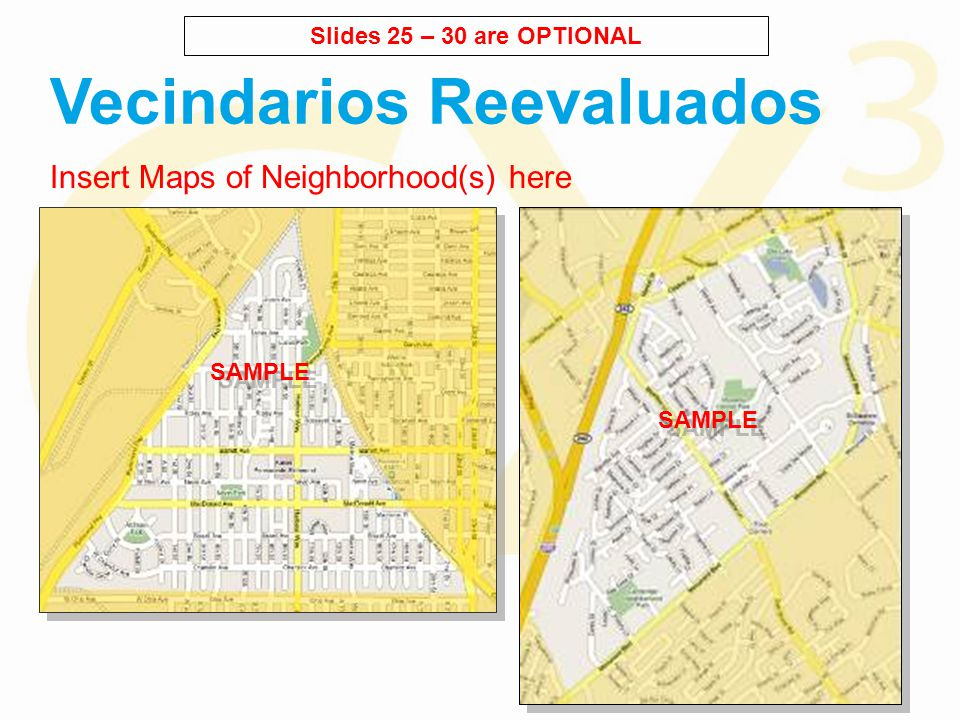 Insert Maps of Neighborhood(s) here Vecindarios Reevaluados SAMPLE Slides 25 – 30 are OPTIONAL