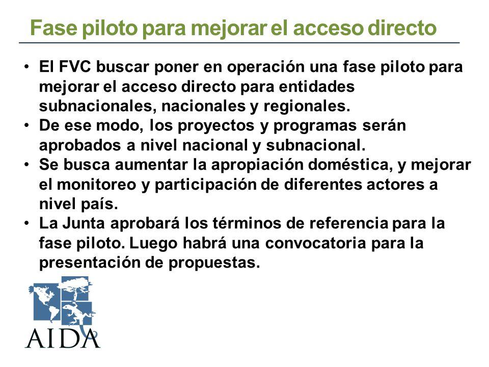 Fase piloto para mejorar el acceso directo El FVC buscar poner en operación una fase piloto para mejorar el acceso directo para entidades subnacionales, nacionales y regionales.