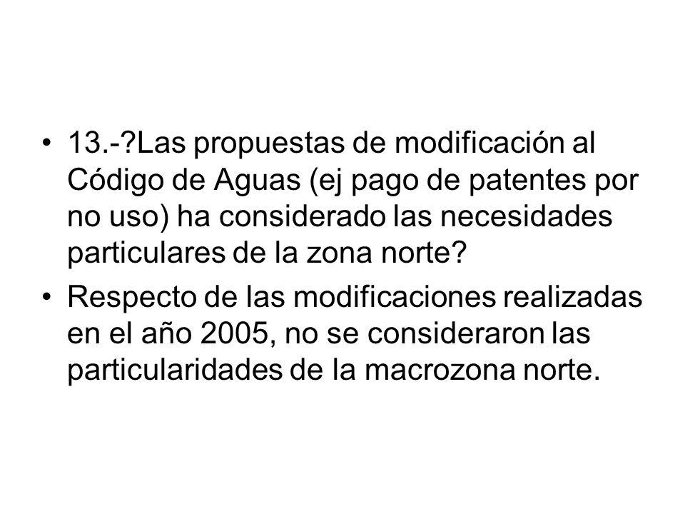13.- Las propuestas de modificación al Código de Aguas (ej pago de patentes por no uso) ha considerado las necesidades particulares de la zona norte.