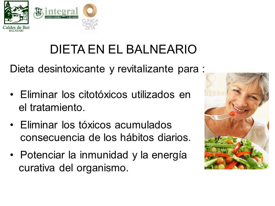 DIETA EN EL BALNEARIO Dieta desintoxicante y revitalizante para : Eliminar los citotóxicos utilizados en el tratamiento.
