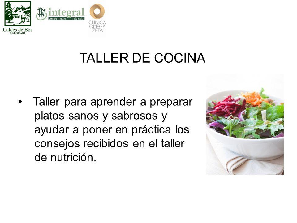 TALLER DE COCINA Taller para aprender a preparar platos sanos y sabrosos y ayudar a poner en práctica los consejos recibidos en el taller de nutrición.