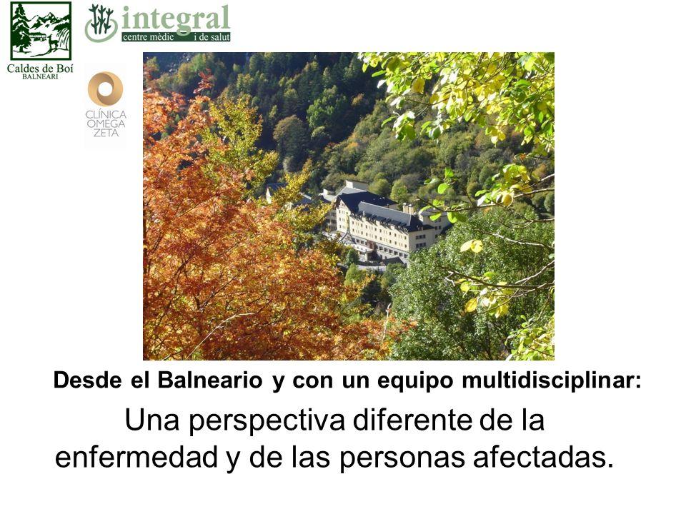 Desde el Balneario y con un equipo multidisciplinar: Una perspectiva diferente de la enfermedad y de las personas afectadas.