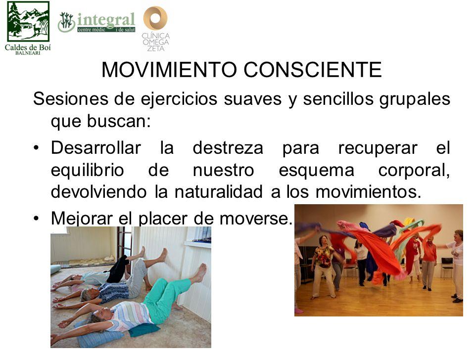 MOVIMIENTO CONSCIENTE Sesiones de ejercicios suaves y sencillos grupales que buscan: Desarrollar la destreza para recuperar el equilibrio de nuestro esquema corporal, devolviendo la naturalidad a los movimientos.