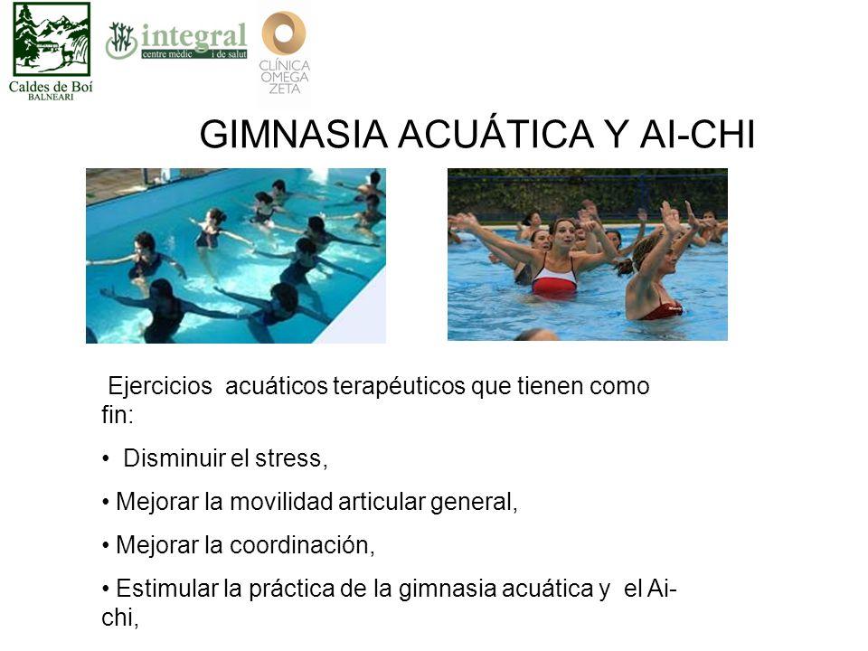 GIMNASIA ACUÁTICA Y AI-CHI Ejercicios acuáticos terapéuticos que tienen como fin: Disminuir el stress, Mejorar la movilidad articular general, Mejorar la coordinación, Estimular la práctica de la gimnasia acuática y el Ai- chi,