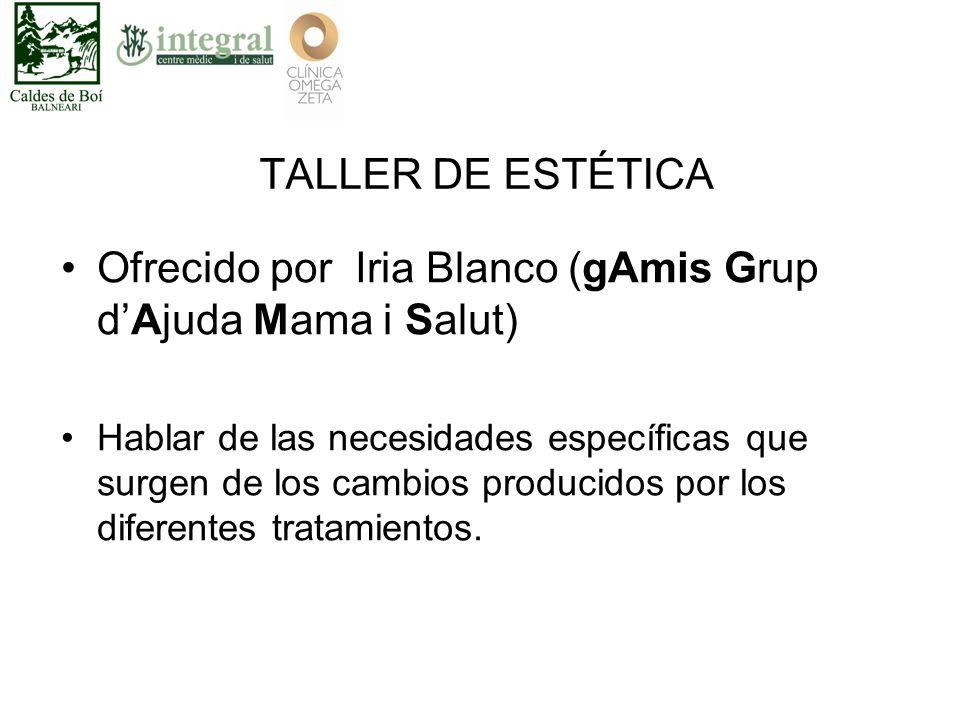 TALLER DE ESTÉTICA Ofrecido por Iria Blanco (gAmis Grup d'Ajuda Mama i Salut) Hablar de las necesidades específicas que surgen de los cambios producidos por los diferentes tratamientos.