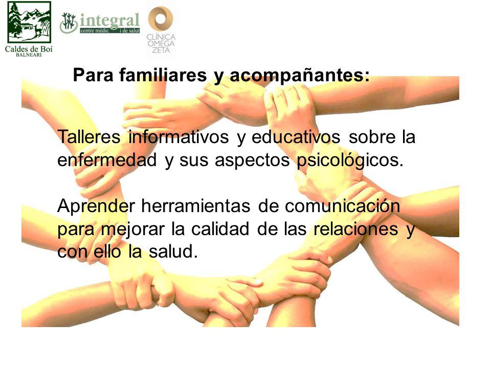 Talleres informativos y educativos sobre la enfermedad y sus aspectos psicológicos.