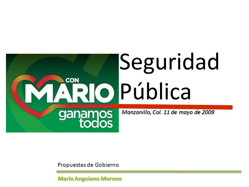 Propuestas de Gobierno Mario Anguiano Moreno Seguridad Pública Manzanillo, Col. 11 de mayo de 2009
