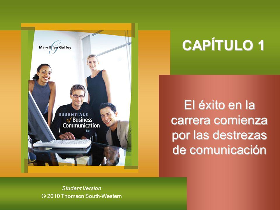© 2010 Thomson South-Western Student Version CAPÍTULO 1 CAPÍTULO 1 El éxito en la carrera comienza por las destrezas de comunicación