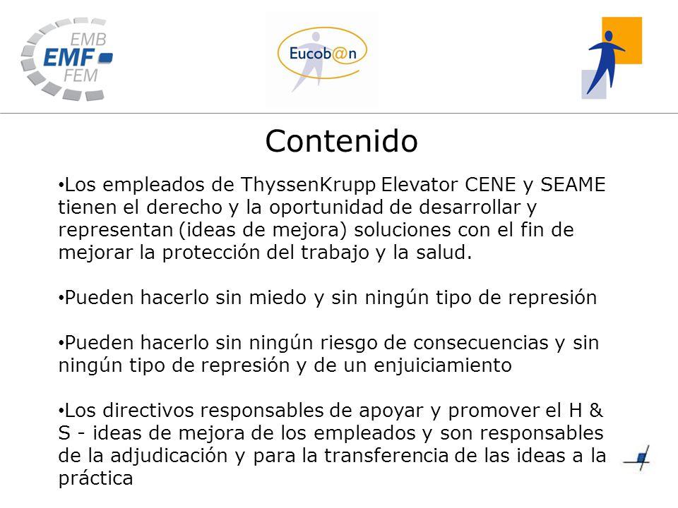 Contenido Los empleados de ThyssenKrupp Elevator CENE y SEAME tienen el derecho y la oportunidad de desarrollar y representan (ideas de mejora) soluciones con el fin de mejorar la protección del trabajo y la salud.