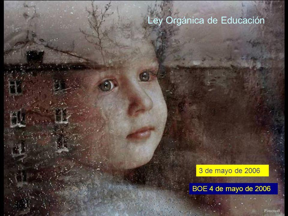 Ley Orgánica de Educación 3 de mayo de 2006 BOE 4 de mayo de 2006 Ley Orgánica de Educación 3 de mayo de 2006