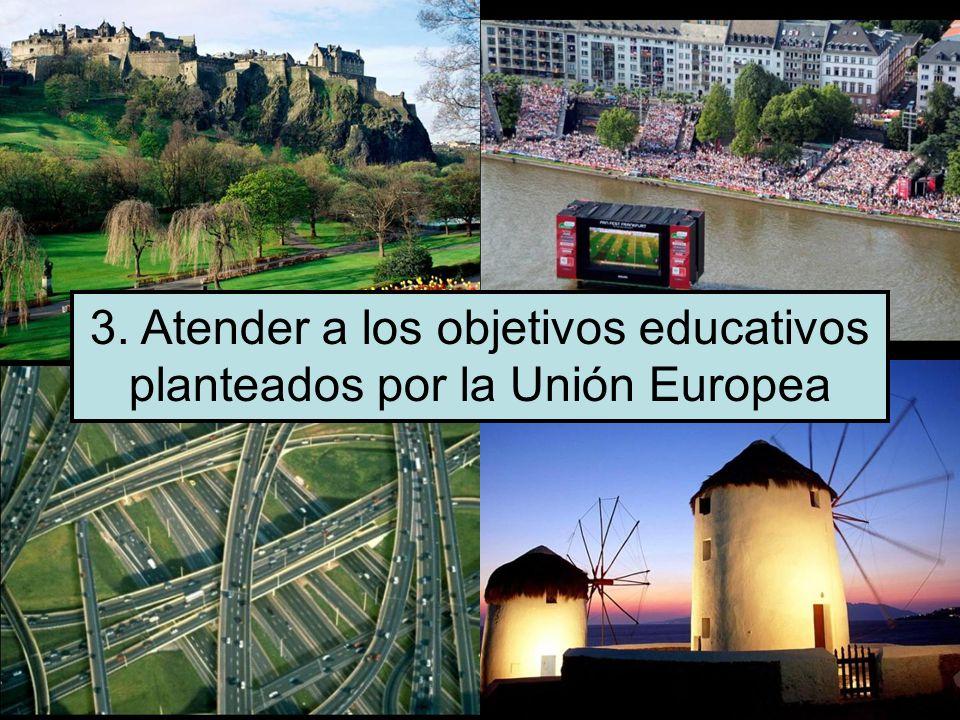 3. Atender a los objetivos educativos planteados por la Unión Europea