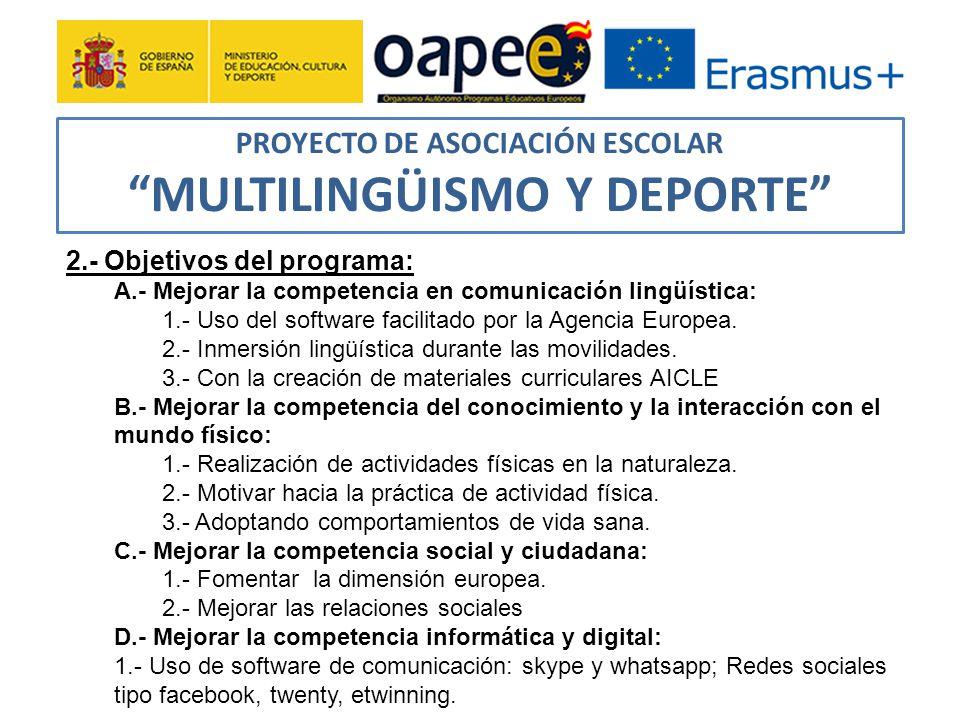 PROYECTO DE ASOCIACIÓN ESCOLAR MULTILINGÜISMO Y DEPORTE 2.- Objetivos del programa: A.- Mejorar la competencia en comunicación lingüística: 1.- Uso del software facilitado por la Agencia Europea.