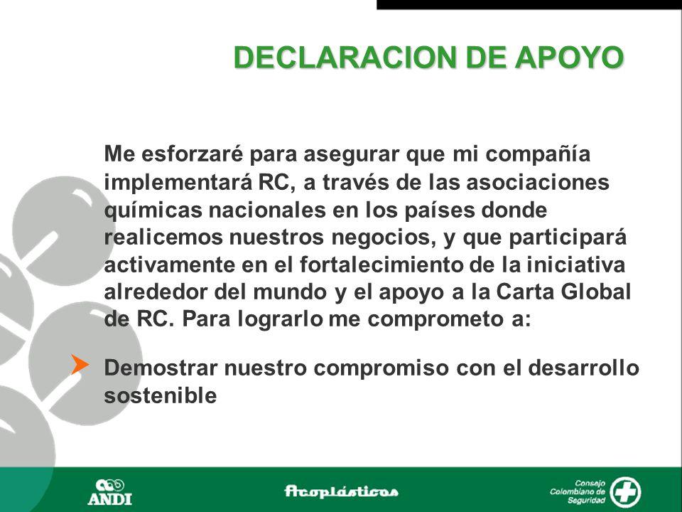 Me esforzaré para asegurar que mi compañía implementará RC, a través de las asociaciones químicas nacionales en los países donde realicemos nuestros negocios, y que participará activamente en el fortalecimiento de la iniciativa alrededor del mundo y el apoyo a la Carta Global de RC.