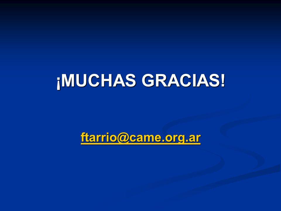 ¡MUCHAS GRACIAS! ftarrio@came.org.ar