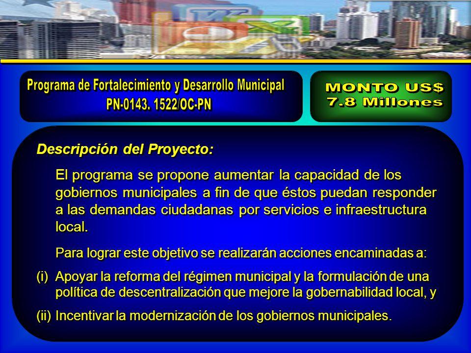Descripción del Proyecto: El programa se propone aumentar la capacidad de los gobiernos municipales a fin de que éstos puedan responder a las demandas ciudadanas por servicios e infraestructura local.