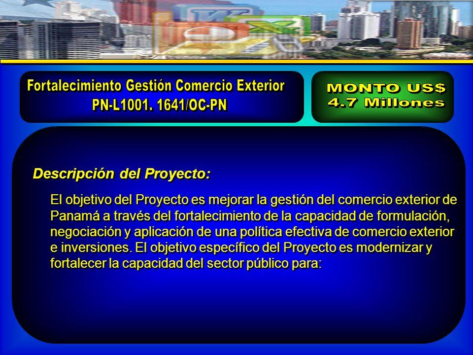 Descripción del Proyecto: El objetivo del Proyecto es mejorar la gestión del comercio exterior de Panamá a través del fortalecimiento de la capacidad de formulación, negociación y aplicación de una política efectiva de comercio exterior e inversiones.