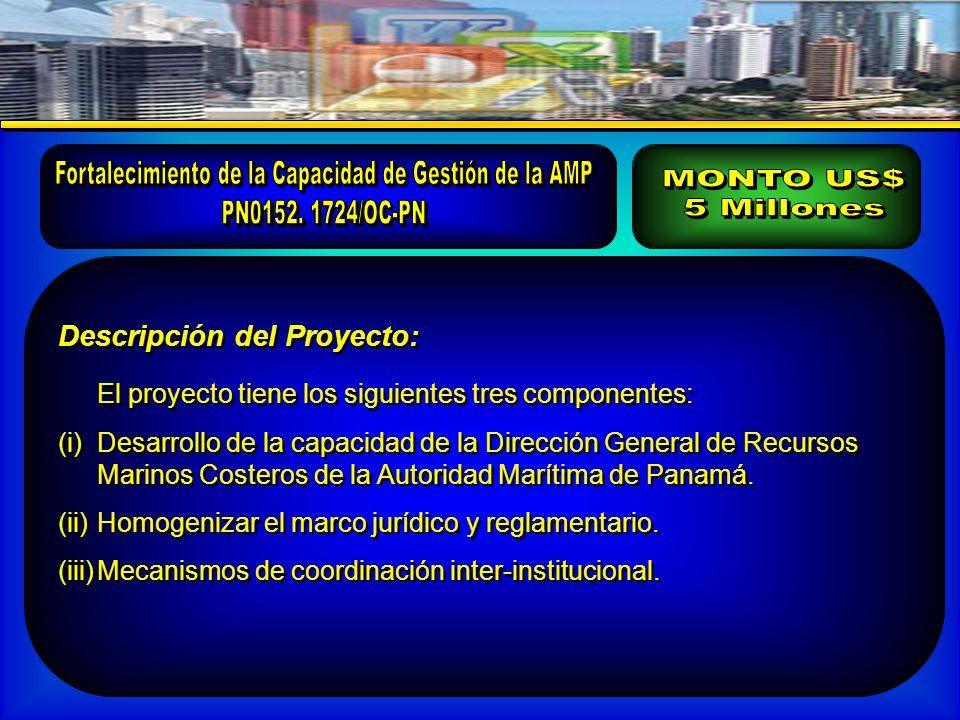 Descripción del Proyecto: El proyecto tiene los siguientes tres componentes: (i)Desarrollo de la capacidad de la Dirección General de Recursos Marinos Costeros de la Autoridad Marítima de Panamá.