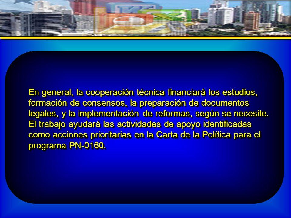En general, la cooperación técnica financiará los estudios, formación de consensos, la preparación de documentos legales, y la implementación de reformas, según se necesite.