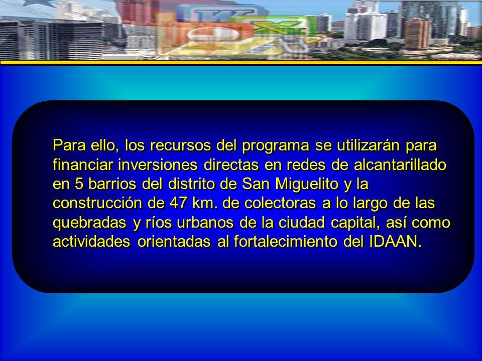 Para ello, los recursos del programa se utilizarán para financiar inversiones directas en redes de alcantarillado en 5 barrios del distrito de San Miguelito y la construcción de 47 km.