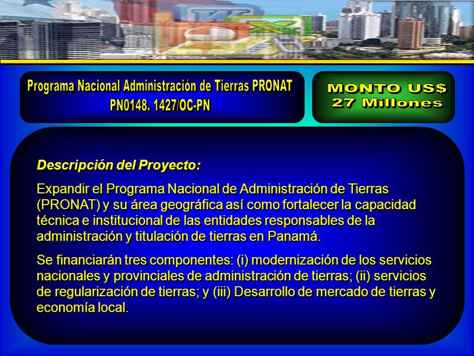 Descripción del Proyecto: Expandir el Programa Nacional de Administración de Tierras (PRONAT) y su área geográfica así como fortalecer la capacidad técnica e institucional de las entidades responsables de la administración y titulación de tierras en Panamá.
