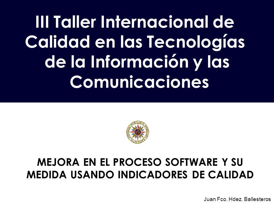 III Taller Internacional de Calidad en las Tecnologías de la Información y las Comunicaciones Juan Fco.