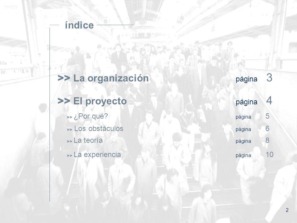2 >> La organización página 3 >> El proyecto página 4 >> ¿Por qué.
