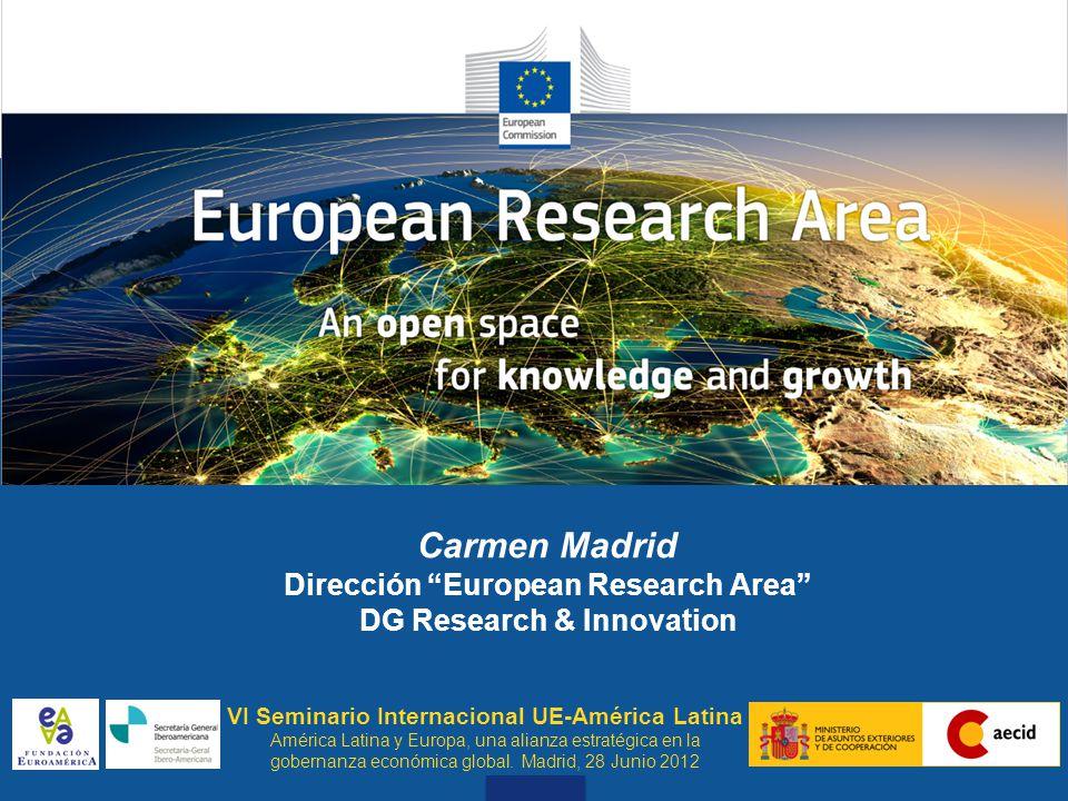 Why does ERA Need to Flourish Carmen Madrid Dirección European Research Area DG Research & Innovation VI Seminario Internacional UE-América Latina América Latina y Europa, una alianza estratégica en la gobernanza económica global.