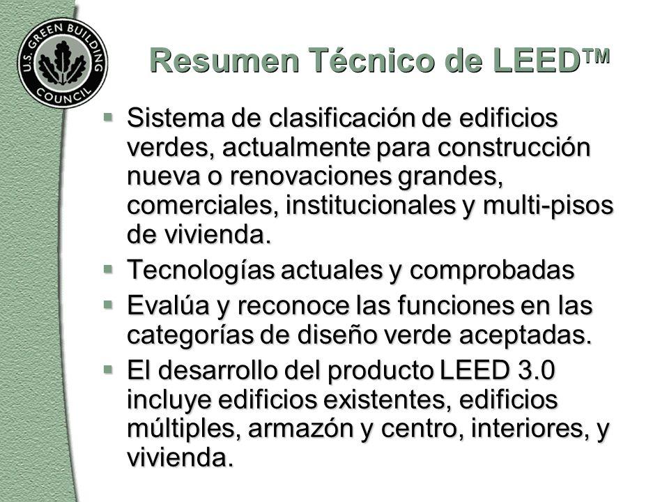 Resumen Técnico de LEED TM  Sistema de clasificación de edificios verdes, actualmente para construcción nueva o renovaciones grandes, comerciales, institucionales y multi-pisos de vivienda.