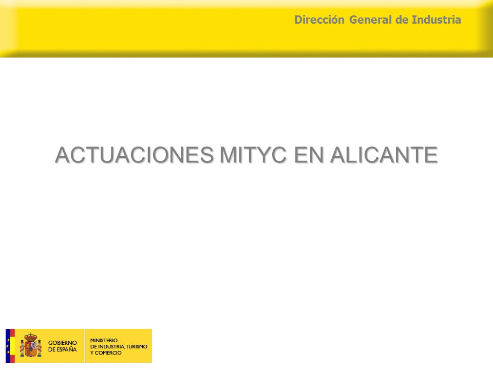 04/04/2015 Dirección General de Industria ACTUACIONES MITYC EN ALICANTE