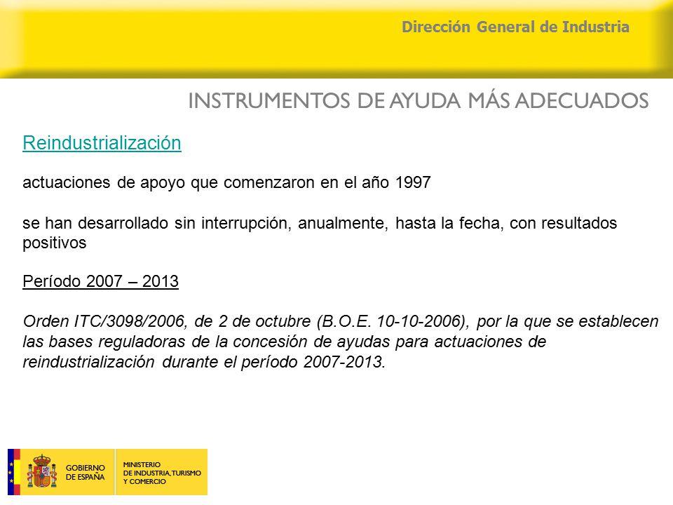 04/04/2015 Dirección General de Industria Reindustrialización actuaciones de apoyo que comenzaron en el año 1997 se han desarrollado sin interrupción, anualmente, hasta la fecha, con resultados positivos Período 2007 – 2013 Orden ITC/3098/2006, de 2 de octubre (B.O.E.