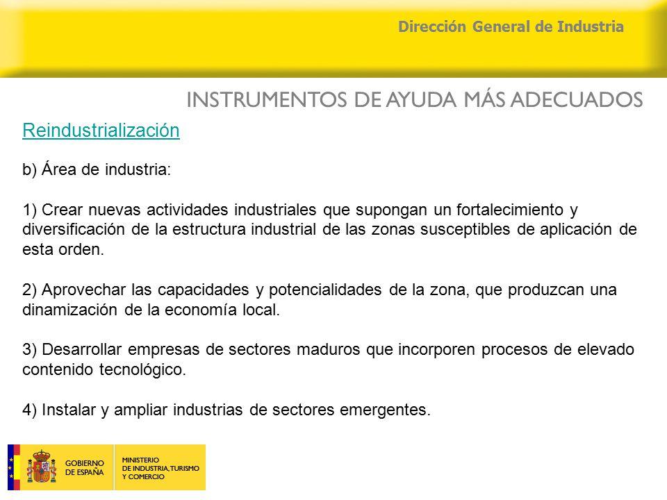 04/04/2015 Dirección General de Industria Reindustrialización b) Área de industria: 1) Crear nuevas actividades industriales que supongan un fortalecimiento y diversificación de la estructura industrial de las zonas susceptibles de aplicación de esta orden.