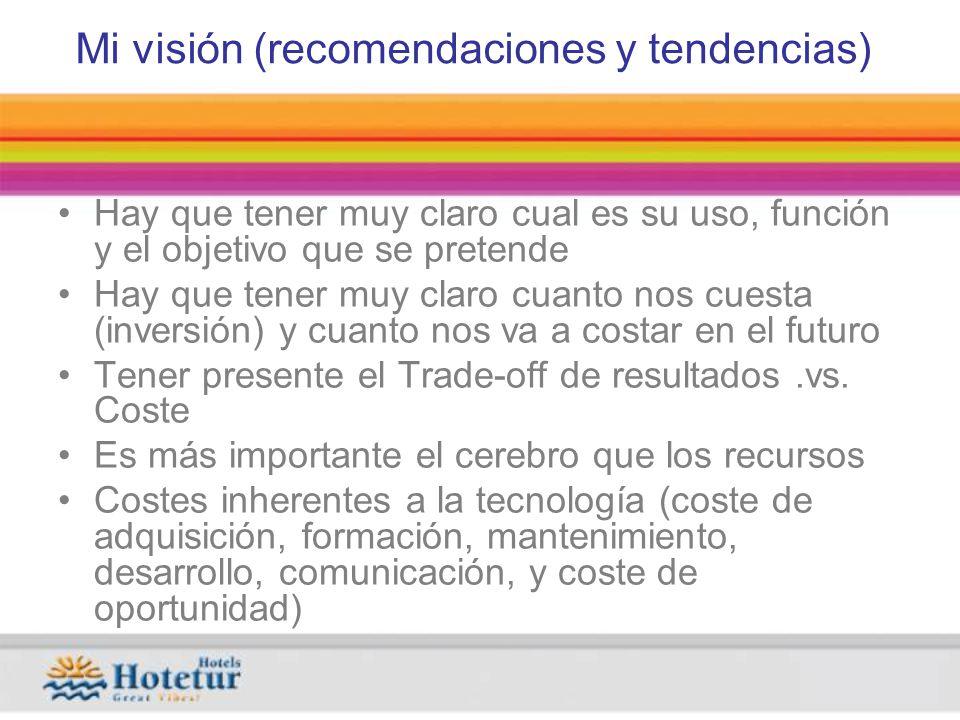 Mi visión (recomendaciones y tendencias) Hay que tener muy claro cual es su uso, función y el objetivo que se pretende Hay que tener muy claro cuanto nos cuesta (inversión) y cuanto nos va a costar en el futuro Tener presente el Trade-off de resultados.vs.