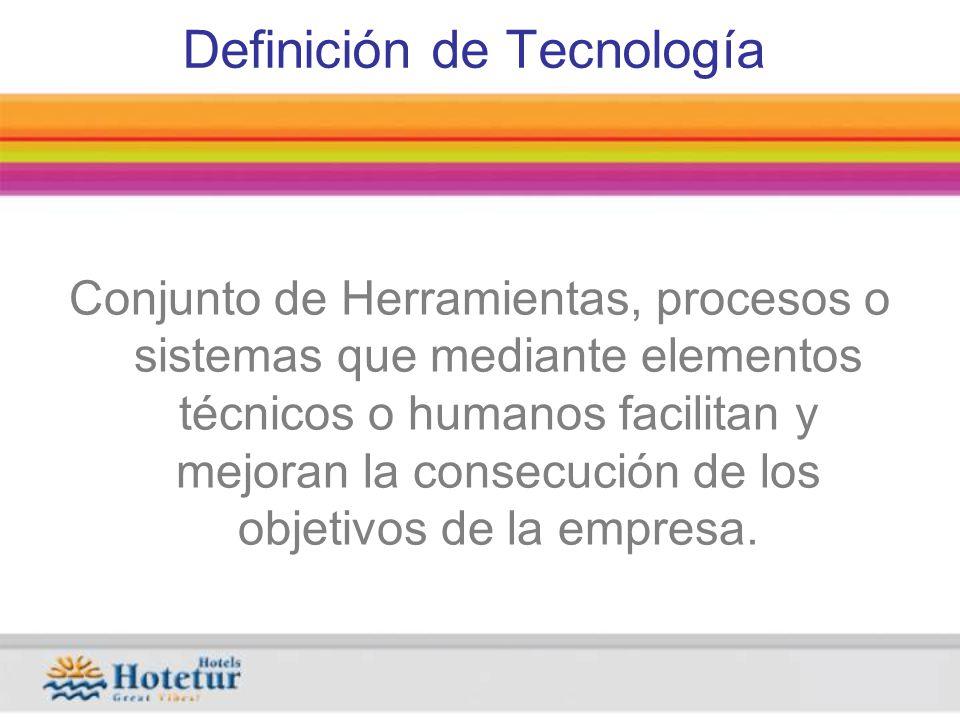 Definición de Tecnología Conjunto de Herramientas, procesos o sistemas que mediante elementos técnicos o humanos facilitan y mejoran la consecución de los objetivos de la empresa.