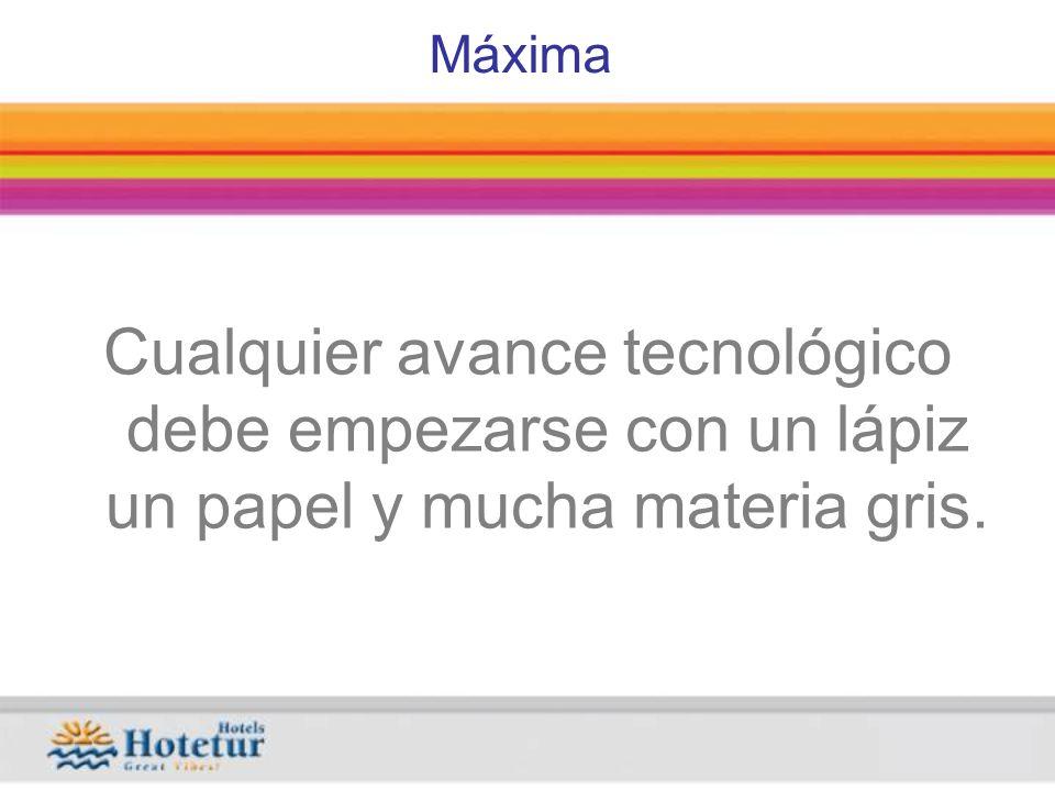 Máxima Cualquier avance tecnológico debe empezarse con un lápiz un papel y mucha materia gris.