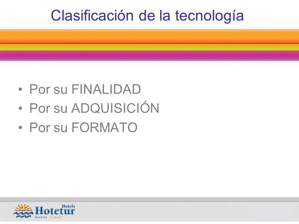 Clasificación de la tecnología Por su FINALIDAD Por su ADQUISICIÓN Por su FORMATO