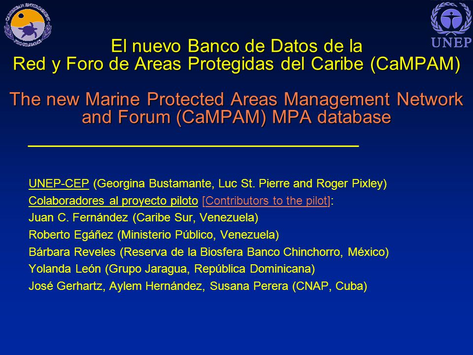 El nuevo Banco de Datos de la Red y Foro de Areas Protegidas del Caribe (CaMPAM) The new Marine Protected Areas Management Network and Forum (CaMPAM) MPA database UNEP-CEP (Georgina Bustamante, Luc St.