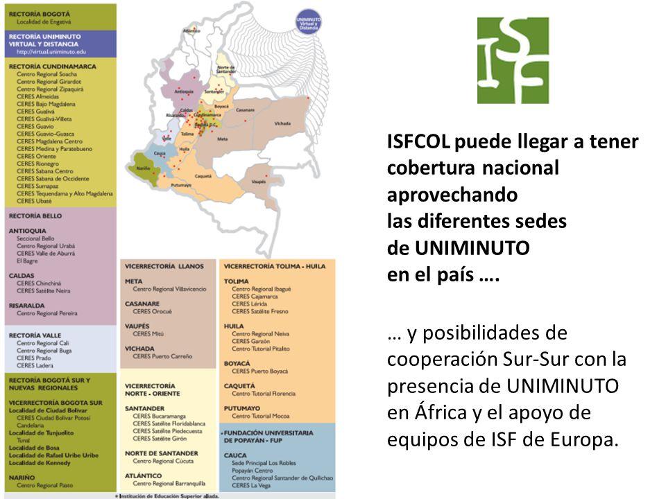 ISFCOL puede llegar a tener cobertura nacional aprovechando las diferentes sedes de UNIMINUTO en el país ….