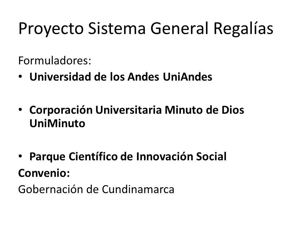 Proyecto Sistema General Regalías Formuladores: Universidad de los Andes UniAndes Corporación Universitaria Minuto de Dios UniMinuto Parque Científico de Innovación Social Convenio: Gobernación de Cundinamarca