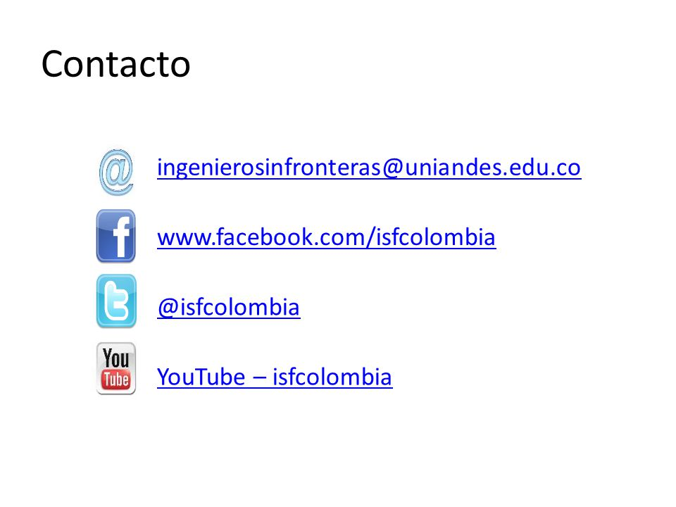 ingenierosinfronteras@uniandes.edu.co www.facebook.com/isfcolombia @isfcolombia YouTube – isfcolombia Contacto