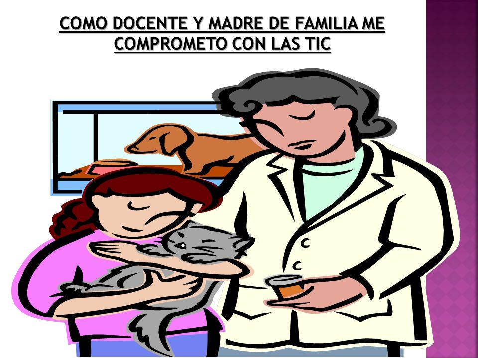 COMO DOCENTE Y MADRE DE FAMILIA ME COMPROMETO CON LAS TIC
