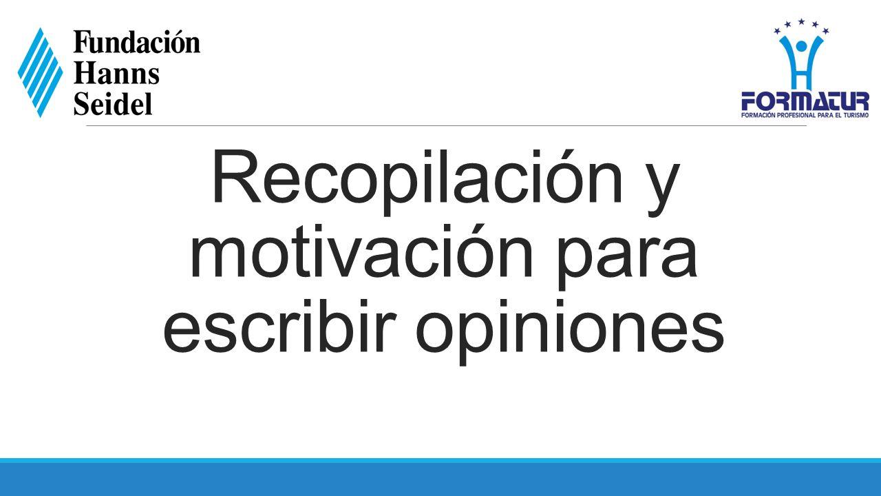 Recopilación y motivación para escribir opiniones