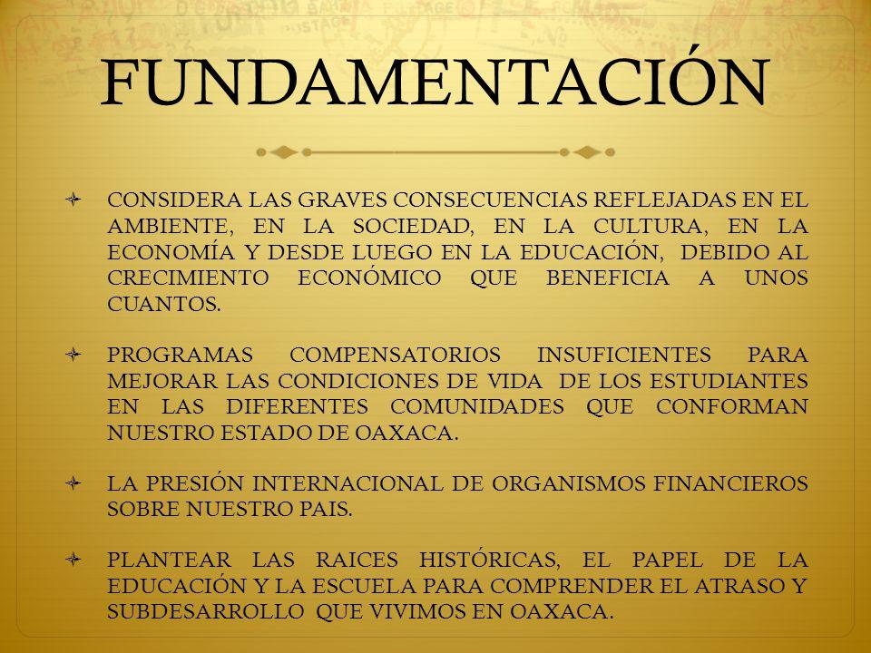 FUNDAMENTACIÓN  CONSIDERA LAS GRAVES CONSECUENCIAS REFLEJADAS EN EL AMBIENTE, EN LA SOCIEDAD, EN LA CULTURA, EN LA ECONOMÍA Y DESDE LUEGO EN LA EDUCACIÓN, DEBIDO AL CRECIMIENTO ECONÓMICO QUE BENEFICIA A UNOS CUANTOS.