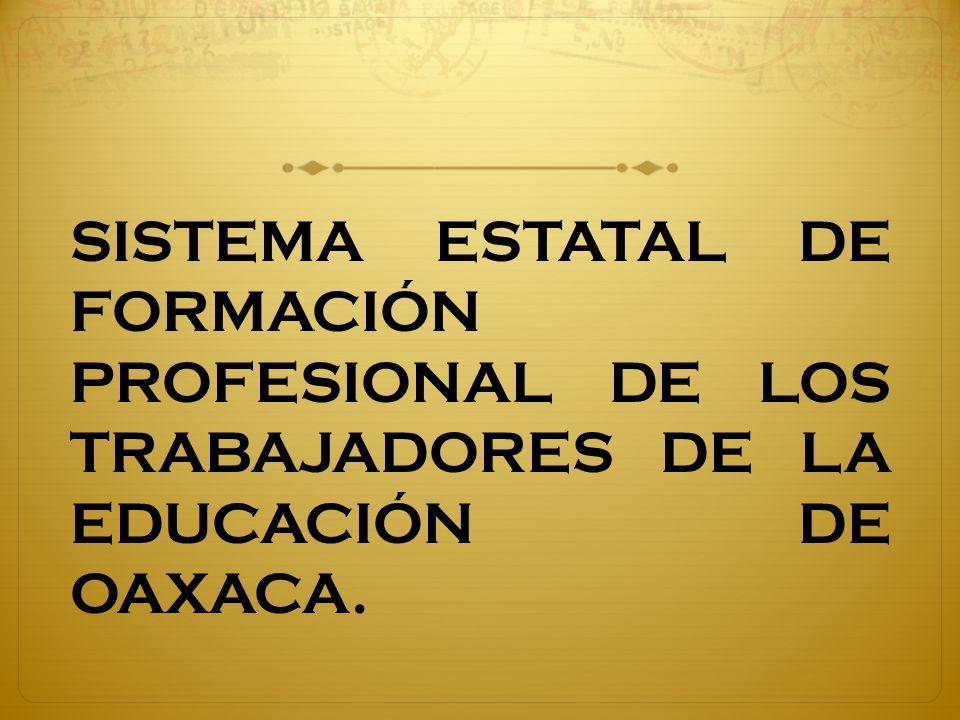 SISTEMA ESTATAL DE FORMACIÓN PROFESIONAL DE LOS TRABAJADORES DE LA EDUCACIÓN DE OAXACA.